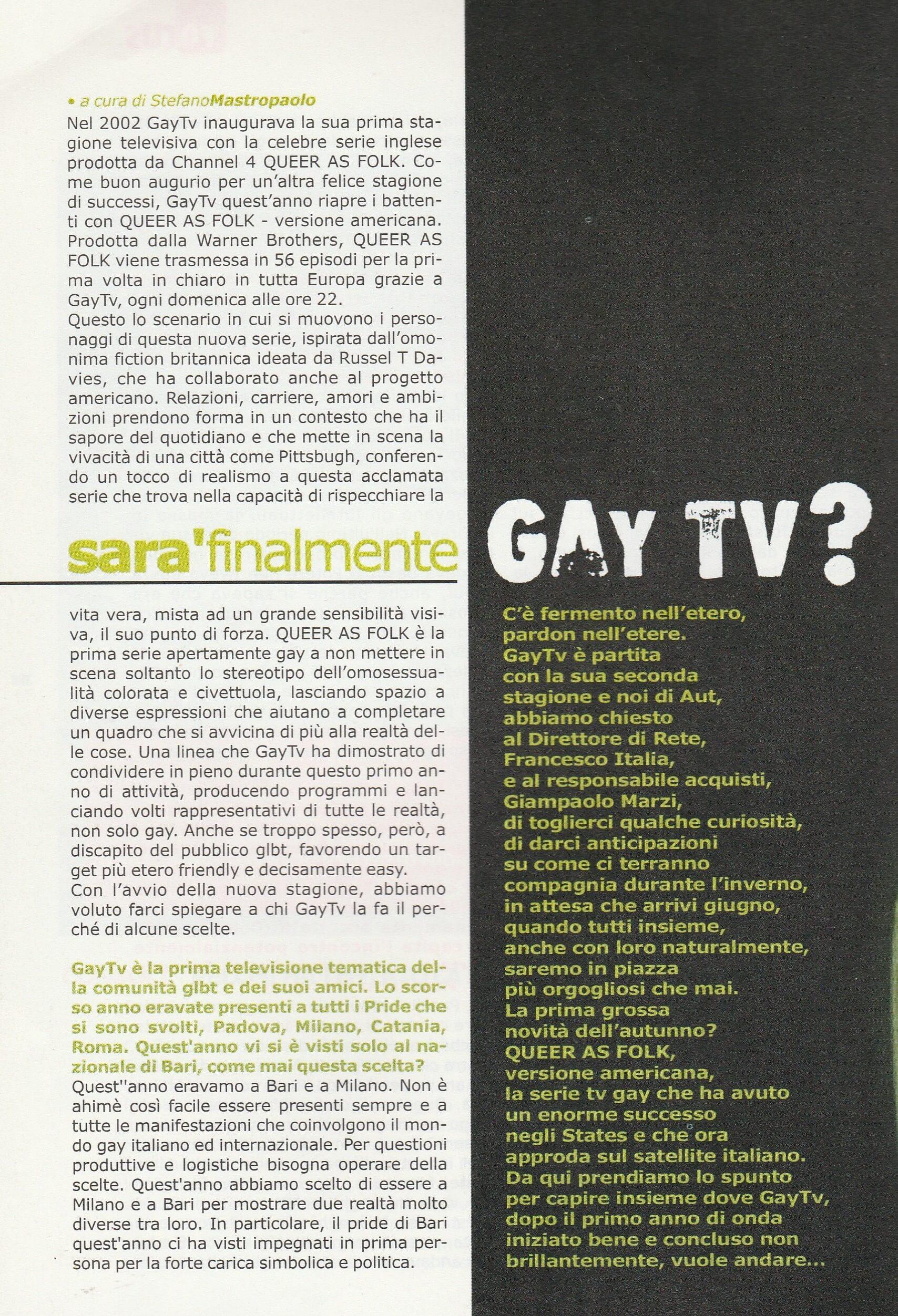 """Nel 2002 nasce GAY.tv, la prima emittente televisiva italiana rivolta principalmente ad un pubblico LGBTQ. In questo articolo apparso sul periodico """"Aut"""" nel novembre 2003 si fa il punto sulla situazione del canale, ad un anno dalla sua apertura."""