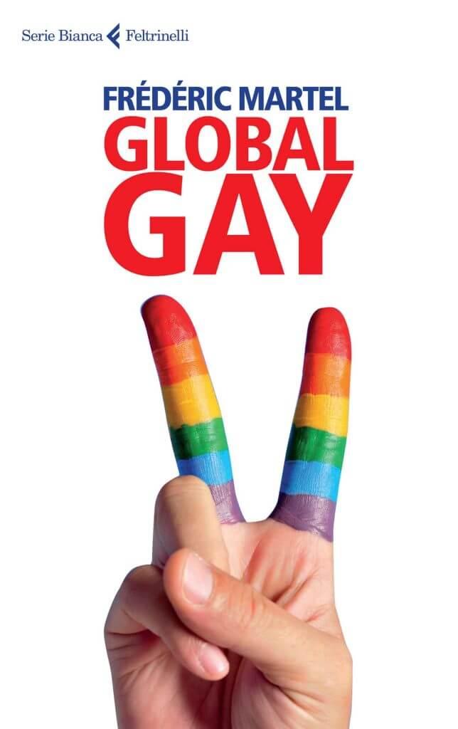 """Nel 2013 esce anche in Italia il libro """"Global gay"""", di Frédéric Martel, in cui viene scandagliata la vita LGBT di molte nazioni del mondo."""